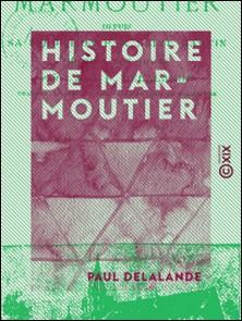 Histoire de Marmoutier - Depuis sa fondation par saint Martin jusqu'à nos jours-Paul Delalande