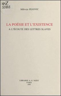 La poésie et l'existence : à l'écoute des lettres slaves-Milivoje Pejovic