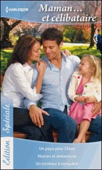 Maman... et célibataire - Un papa pour Chloé - Maman et amoureuse - Un bonheur à conquérir-Ally Blake , Amy Andrews , Lucy Clark