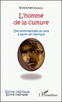 L'homme de la culture - Une anthropologie du sens à partir de l'Afrique-Brice Ernest Ouinsou