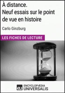 À distance. Neuf essais sur le point de vue en histoire de Carlo Ginzburg - Les Fiches de Lecture d'Universalis-Encyclopaedia Universalis