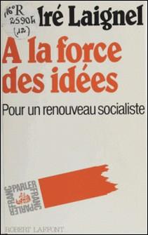 À la force des idées - Pour un renouveau socialiste-André Laignel