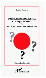 L'ostéopathie d'A.T still et ce qui s'ensuit - Ostéopathie et étiomédecine-Daniel Ferrero