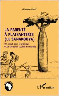 La parenté à plaisanterie (le sanakouya) - Un atout pour le dialogue et la cohésion sociale en Guinée-Alhassane Cherif