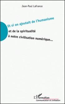 Et si on ajoutait de l'humanisme et de la spiritualité à notre civilisation numérique ...-Jean-Paul Lafrance
