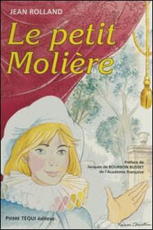 Le petit Molière ou La naissance à la gloire d'un jeune prodige du théâtre, Michel Baron-Collectif