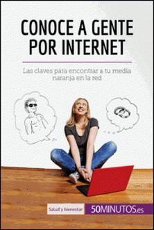 Conoce a gente por internet - Las claves para encontrar a tu media naranja en la red-auteur