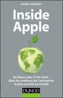 Inside Apple - De Steve Jobs à Tim Cook : dans les coulisses de l'entreprise la plus secrète au monde-Adam Lashinsky