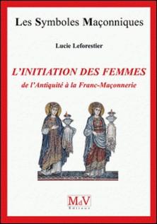 L'initiation des femmes de l'Antiquité à la franc-maçonnerie-Lucie Leforestier