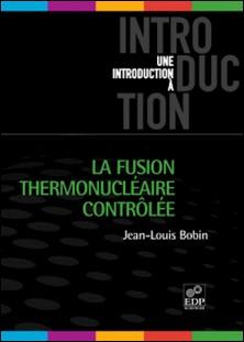 La fusion thermonucléaire contrôlée-Jean-Louis Bobin