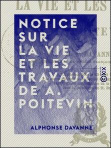 Notice sur la vie et les travaux de A. Poitevin - Conférence faite le 20 avril 1882 à la séance générale de la Société des amis des sciences-Alphonse Davanne