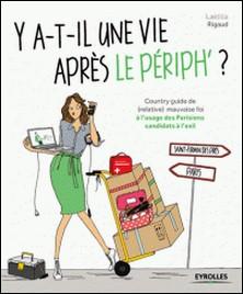 Y-a-t-il une vie après le périph' ? - Country guide de (relative) mauvaise foi à l'usage des Parisiens candidats à l'exil-Laetitia Rigaud