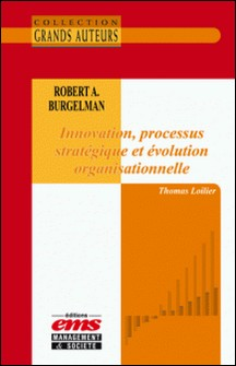Robert A. Burgelman - Innovation, processus stratégique et évolution organisationnelle-Thomas Loilier