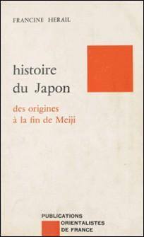 HISTOIRE DU JAPON. Des origines à la fin de Meiji, Matériaux pout l'étude de la langue et de la civilisation japonaises-Francine Hérail