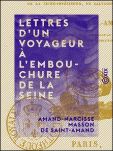 Lettres d'un voyageur à l'embouchure de la Seine-Amand-Narcisse Masson de Saint-Amand