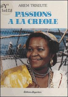 Passions à la créole-Ariem Trixeute