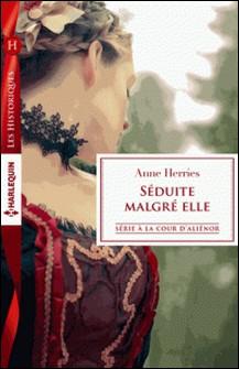 Séduite malgré elle - Série A la cour d'Alienor-Anne Herries