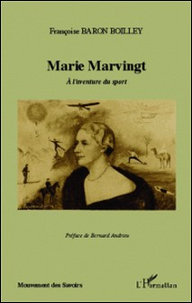 Marie Marvingt - A l'aventure du sport-Françoise Baron Boilley