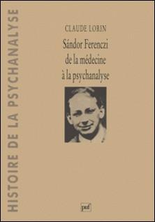Sàndor Ferenczi - De la médecine à la psychanalyse-Claude Lorin