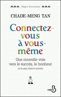 Connectez-vous à vous-même - Une nouvelle voie vers le succès, le bonheur (et la paix dans le monde)-Chade-Meng Tan