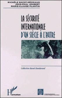 La sécurité internationale d'un siècle à l'autre-Marie-Claude Plantin , Jean-Paul Joubert , Michèle Bacot-Décriaud