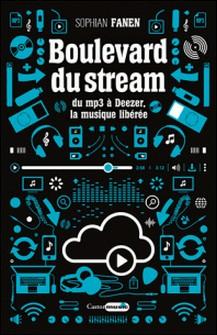 Boulevard du stream - Du mp3 à Deezer, la musique libérée-Sophian Fanen