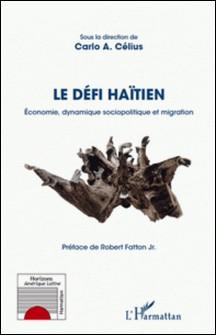 Le défi haïtien - Economie, dynamique sociopolitique et migration-Carlo A. Célius