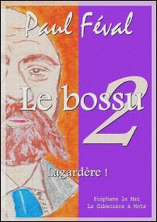 Le bossu - volume 2 - Lagardère !-Paul Féval