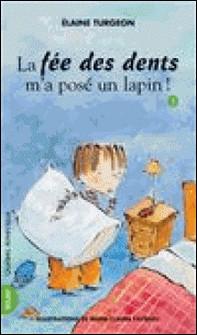 Philippe 03 - La fée des dents m'a posé un lapin!-Elaine Turgeon