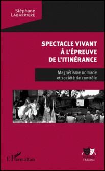 Spectacle vivant à l'épreuve de l'itinérance - Magnétisme nomade et société de contrôle-Stéphane Labarrière