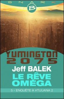 Enquête à #Tijuana 2 - Le Rêve Oméga - Épisode 5 - Le Rêve Oméga, T1-Jeff Balek