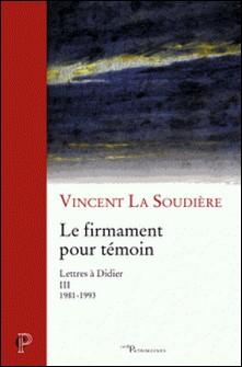 Le firmament pour témoin - Lettres à Didier III (1981-1993)-Vincent La Soudière