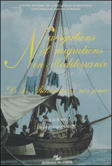 Navigation et migrations en Méditerranée : de la préhistoire à nos jours-Jean-Louis Miège