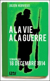À la vie, à la guerre - 18 décembre 1914-Julien Hervieux