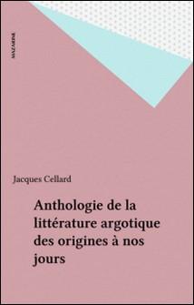 Anthologie de la littérature argotique des origines à nos jours-Jacques Cellard