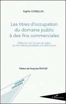 Les titres d'occupation du domaine public à des fins commerciales - Réflexions sur la mise en place de formalités préalables à la délivrance-Sophie Comellas