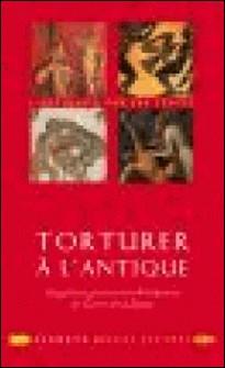 Torturer à l'antique - Supplices, peines et châtiments en Grèce et à Rome-Guillaume Flamerie de Lachapelle