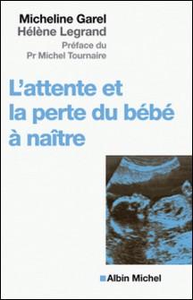 L'Attente et la perte du bébé à naître-Micheline Garel , Hélène Legrand