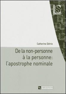 De la non-personne à la personne - l'apostrophe nominale-Catherine Détrie