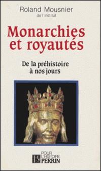 Monarchies et royautés - De la préhistoire à nos jours...-Roland Mousnier