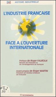 L'industrie française face à l'ouverture internationale-Comité d'histoire industrielle