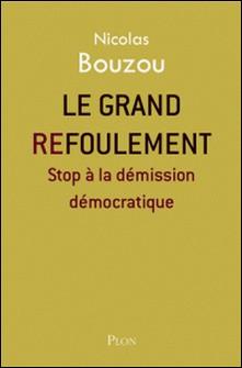 Le grand refoulement - Stop à la démission démocratique-Nicolas Bouzou