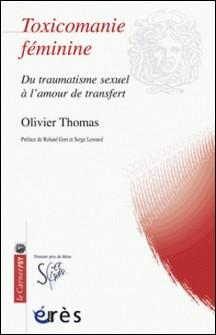 Toxicomanie féminine - Du traumatisme sexuel à l'amour de transfert-Olivier Thomas