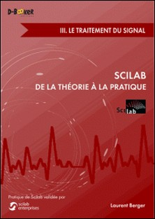 Scilab : de la théorie à la pratique - Volume 3, Le traitement du signal-Laurent Berger