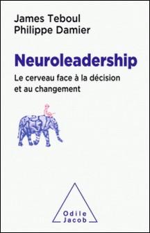 Le neuroleadership - Le cerveau face à la décision et au changement-James Teboul , Philippe Damier