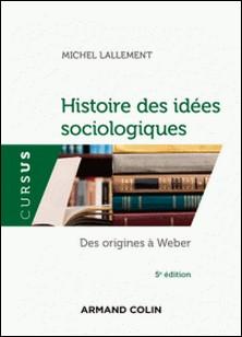 Histoire des idées sociologiques - Tome 1 - 5e éd. - Des origines à Weber-Michel Lallement