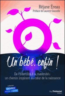 Un bébé enfin - De l'infertilité à la maternité : un chemin inspirant au c ur de la naissance-Réjane Ereau