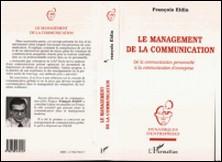 LE MANAGEMENT DE LA COMMUNICATION. De la communication personnelle à la communication d'entreprise-François Eldin