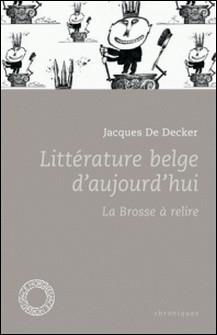 Littérature belge d'aujourd'hui - La brosse à relire-Jacques De Decker