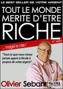 Tout le monde mérite d'être riche - Ou tout ce que vous n'avez jamais appris à l'école à propos de votre argent-Olivier Seban